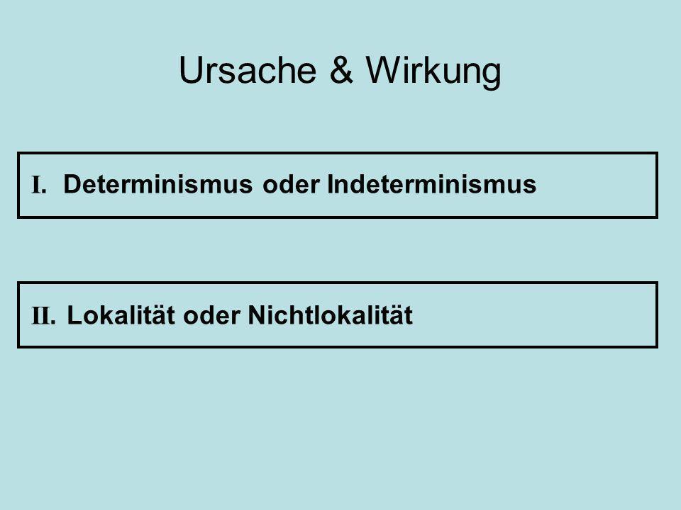 I. Determinismus oder Indeterminismus