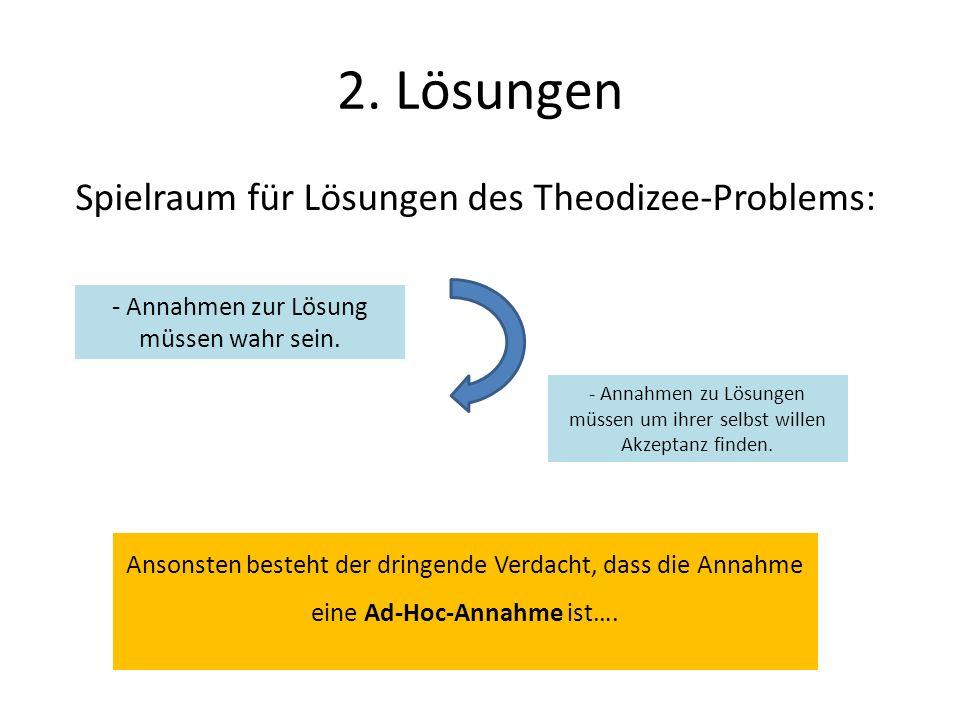 2. Lösungen Spielraum für Lösungen des Theodizee-Problems: