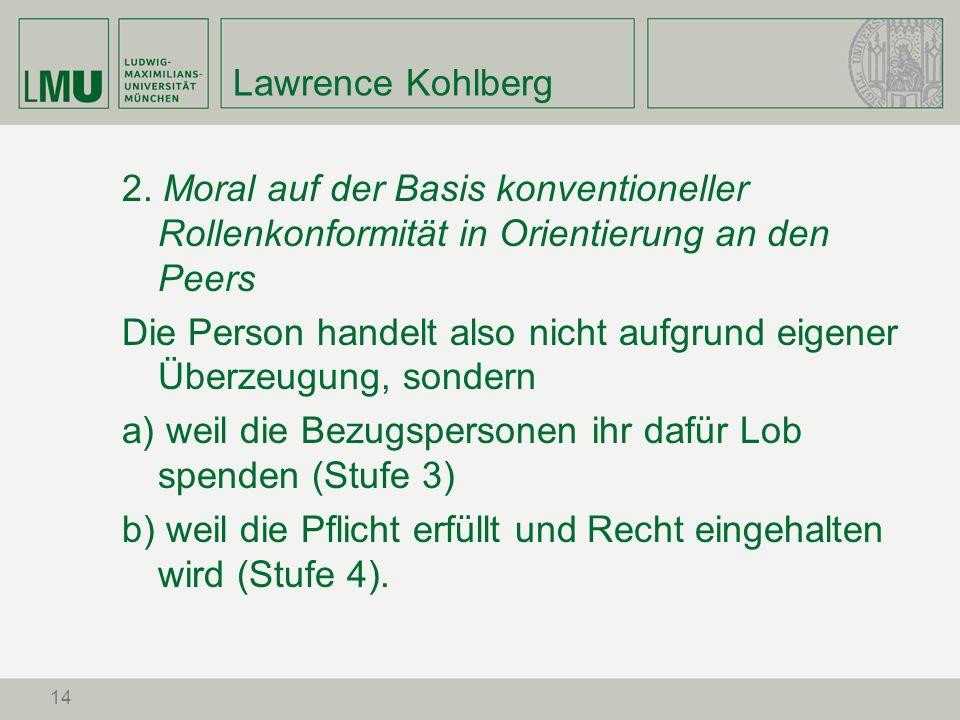 Lawrence Kohlberg2. Moral auf der Basis konventioneller Rollenkonformität in Orientierung an den Peers.