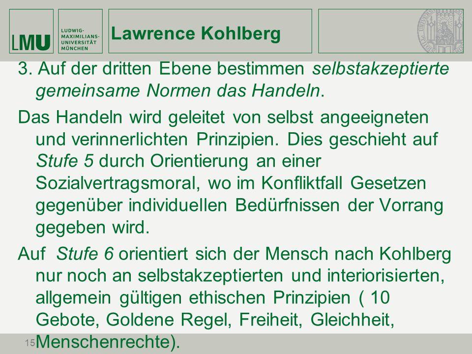 Lawrence Kohlberg3. Auf der dritten Ebene bestimmen selbstakzeptierte gemeinsame Normen das Handeln.