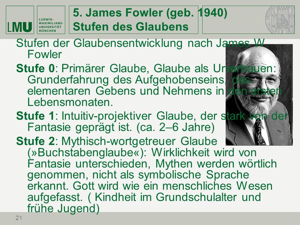 5. James Fowler (geb. 1940) Stufen des Glaubens