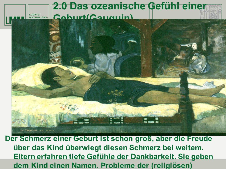 2.0 Das ozeanische Gefühl einer Geburt(Gauguin)