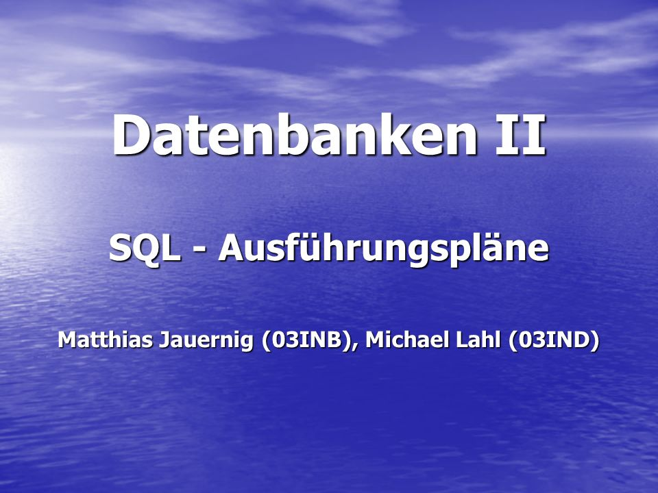 SQL - Ausführungspläne Matthias Jauernig (03INB), Michael Lahl (03IND)