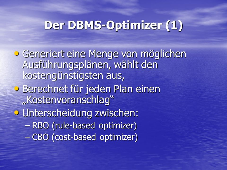 Der DBMS-Optimizer (1) Generiert eine Menge von möglichen Ausführungsplänen, wählt den kostengünstigsten aus,
