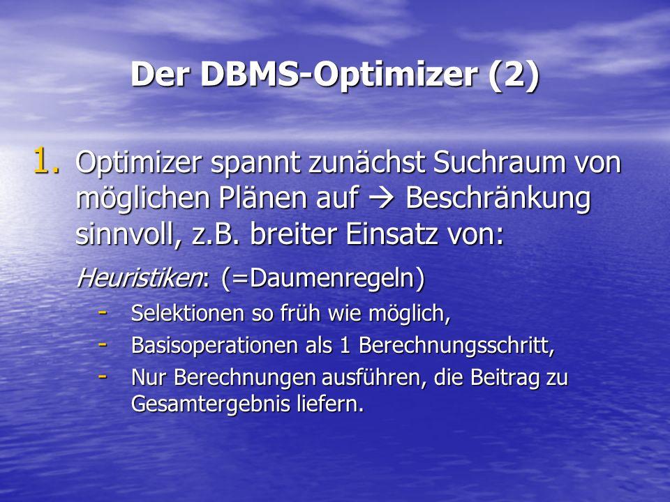 Der DBMS-Optimizer (2) Optimizer spannt zunächst Suchraum von möglichen Plänen auf  Beschränkung sinnvoll, z.B. breiter Einsatz von: