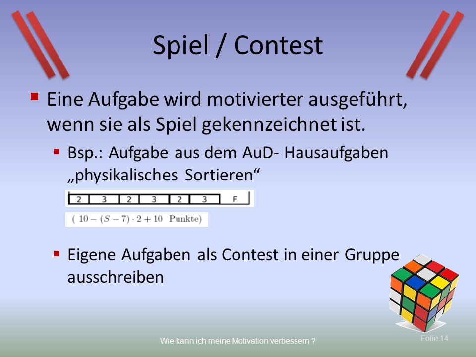 Spiel / Contest Eine Aufgabe wird motivierter ausgeführt, wenn sie als Spiel gekennzeichnet ist.
