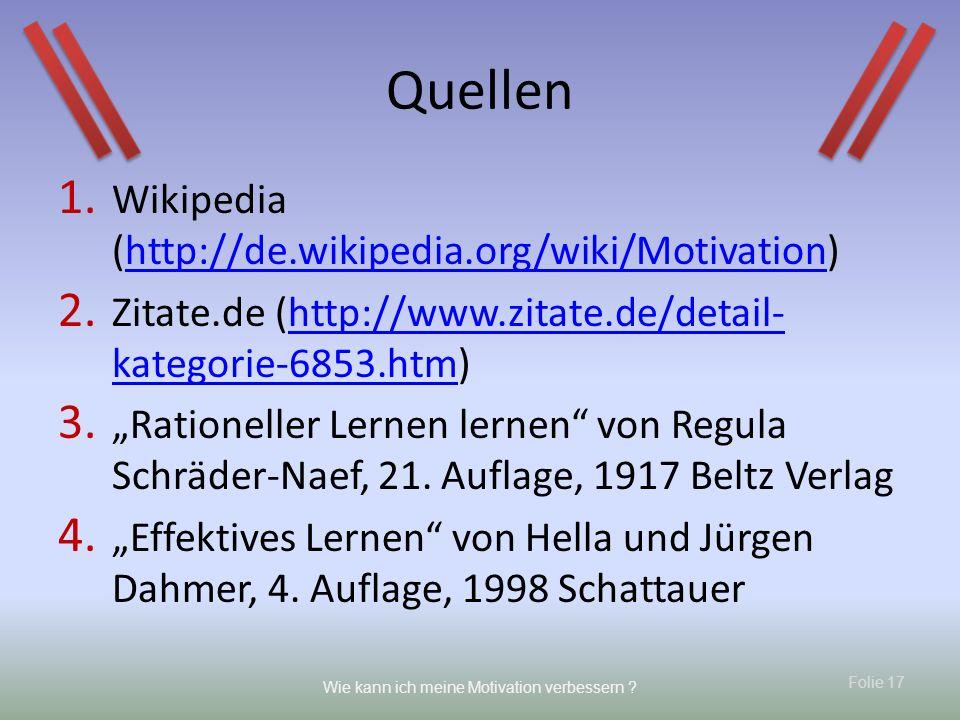 Quellen Wikipedia (http://de.wikipedia.org/wiki/Motivation)