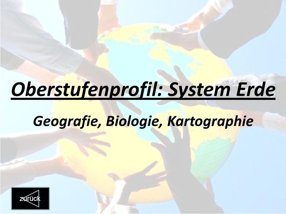 Oberstufenprofil: System Erde Geografie, Biologie, Kartographie