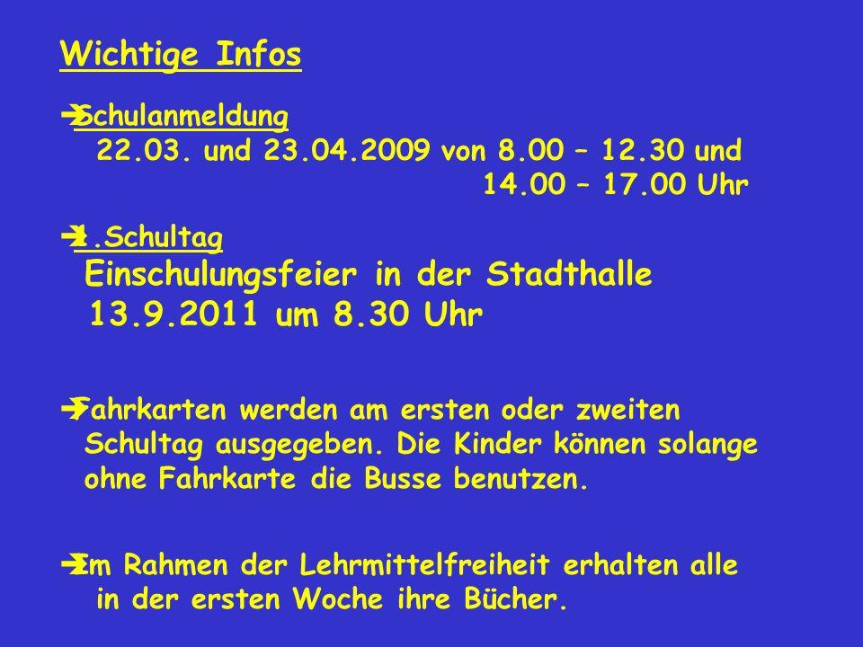 Wichtige InfosSchulanmeldung 22.03. und 23.04.2009 von 8.00 – 12.30 und 14.00 – 17.00 Uhr.