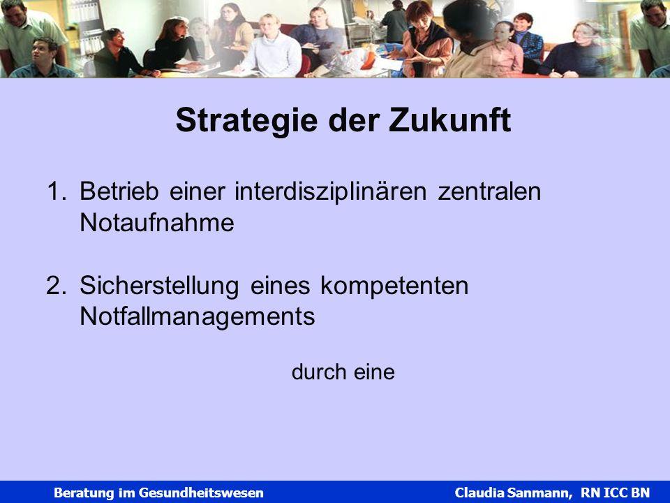 Strategie der Zukunft Betrieb einer interdisziplinären zentralen Notaufnahme. Sicherstellung eines kompetenten Notfallmanagements.