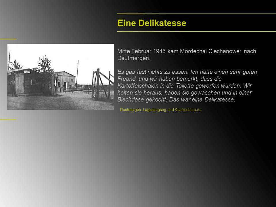Eine Delikatesse Mitte Februar 1945 kam Mordechai Ciechanower nach Dautmergen.