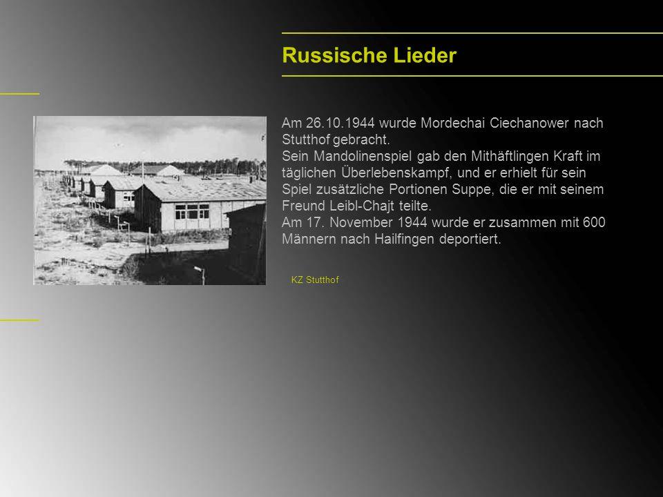 Russische Lieder Am 26.10.1944 wurde Mordechai Ciechanower nach Stutthof gebracht.