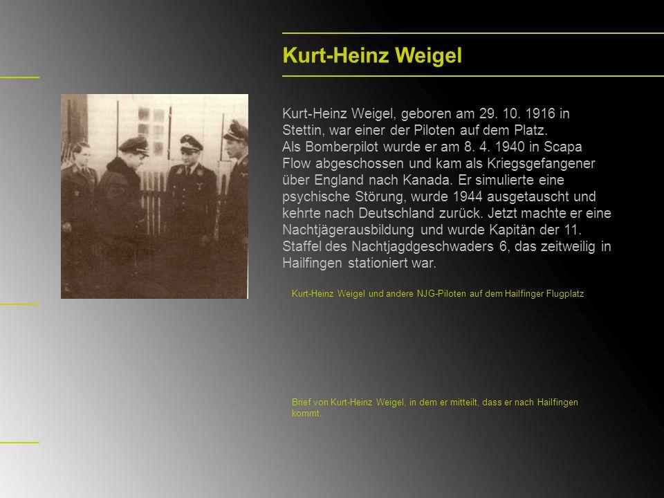 Kurt-Heinz Weigel Kurt-Heinz Weigel, geboren am 29. 10. 1916 in Stettin, war einer der Piloten auf dem Platz.