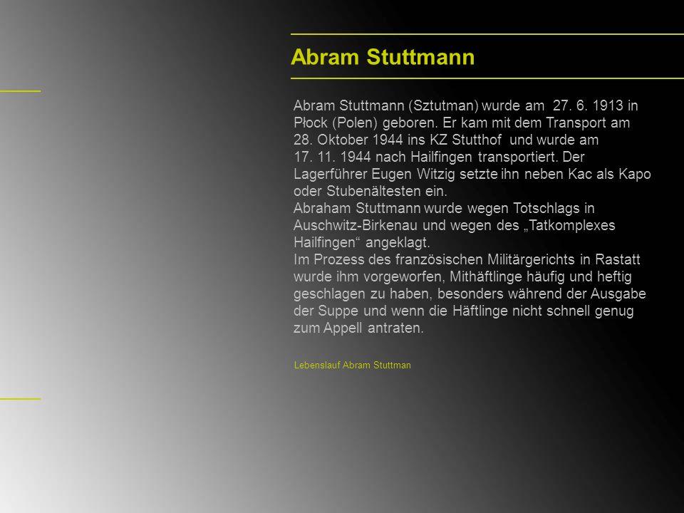 Abram StuttmannAbram Stuttmann (Sztutman) wurde am 27. 6. 1913 in Płock (Polen) geboren. Er kam mit dem Transport am.
