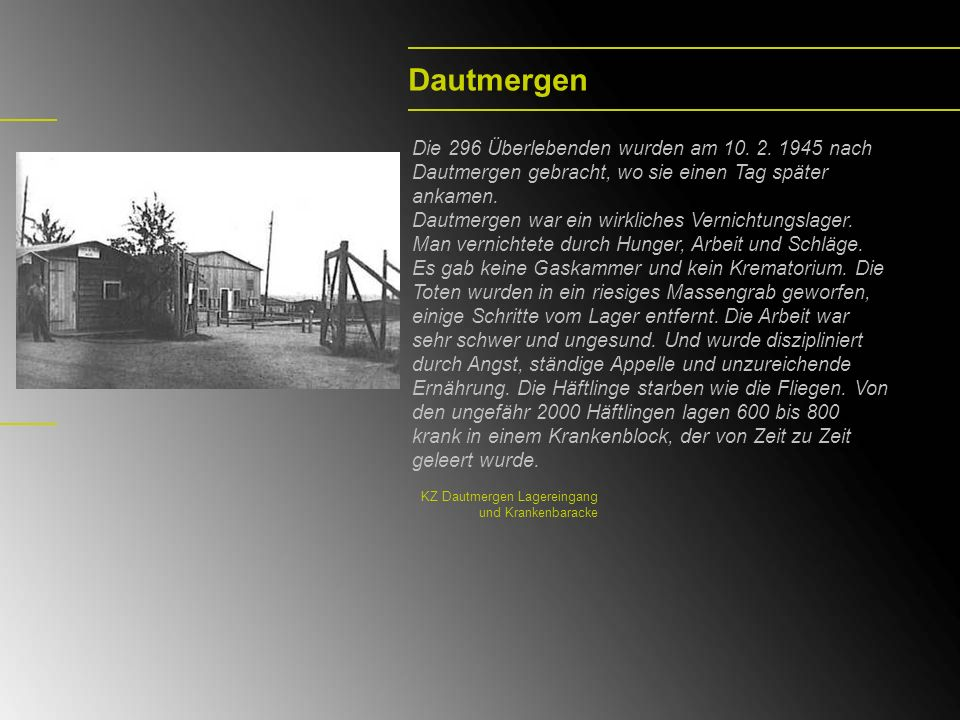 Dautmergen Die 296 Überlebenden wurden am 10. 2. 1945 nach Dautmergen gebracht, wo sie einen Tag später ankamen.