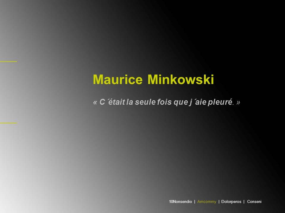 Maurice Minkowski « C´était la seule fois que j´aie pleuré. »