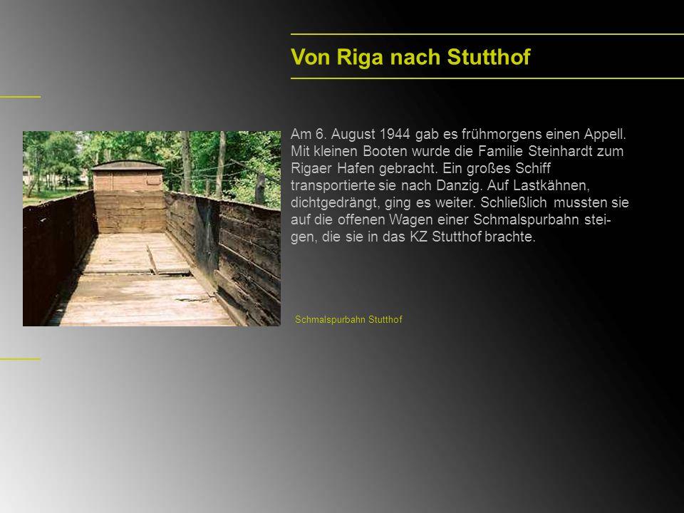 Von Riga nach Stutthof Am 6. August 1944 gab es frühmorgens einen Appell.