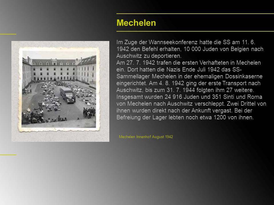Mechelen Im Zuge der Wannseekonferenz hatte die SS am 11. 6. 1942 den Befehl erhalten, 10 000 Juden von Belgien nach Auschwitz zu deportieren.