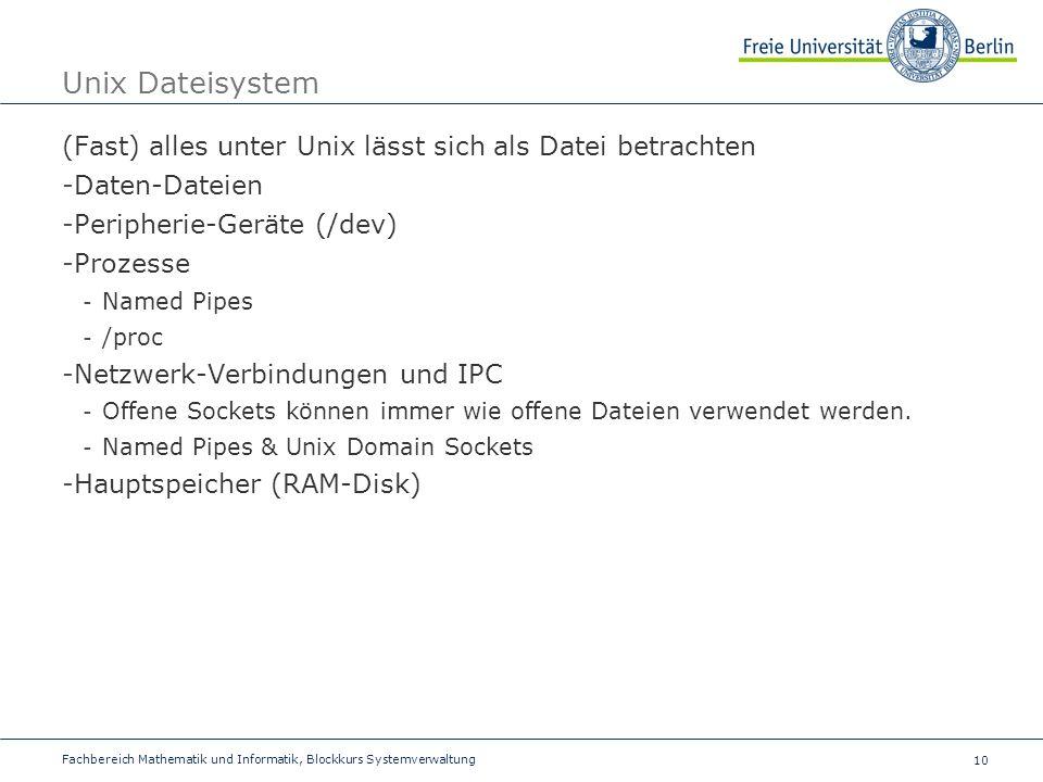 Unix Dateisystem (Fast) alles unter Unix lässt sich als Datei betrachten. Daten-Dateien. Peripherie-Geräte (/dev)
