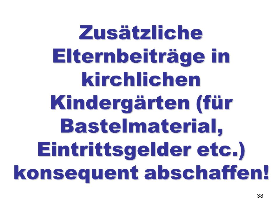 Zusätzliche Elternbeiträge in kirchlichen Kindergärten (für Bastelmaterial, Eintrittsgelder etc.) konsequent abschaffen!