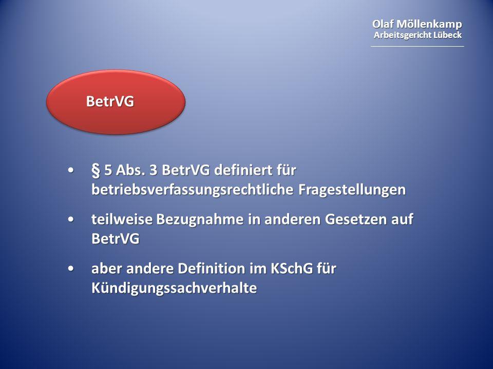 BetrVG § 5 Abs. 3 BetrVG definiert für betriebsverfassungsrechtliche Fragestellungen. teilweise Bezugnahme in anderen Gesetzen auf BetrVG.