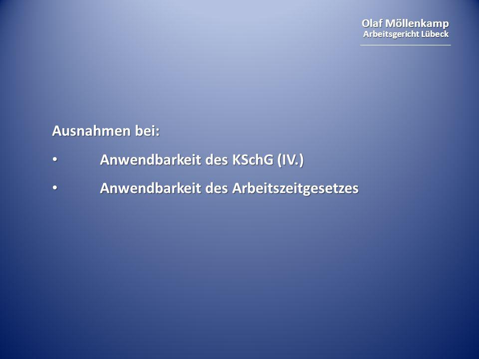Ausnahmen bei: Anwendbarkeit des KSchG (IV.) Anwendbarkeit des Arbeitszeitgesetzes