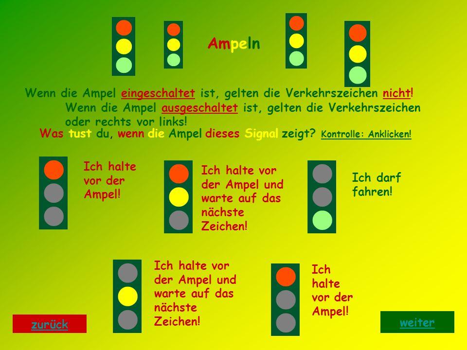 Ampeln Wenn die Ampel eingeschaltet ist, gelten die Verkehrszeichen nicht!