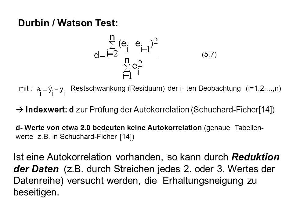 Durbin / Watson Test: (5.7) mit : Restschwankung (Residuum) der i- ten Beobachtung (i=1,2,...,n)