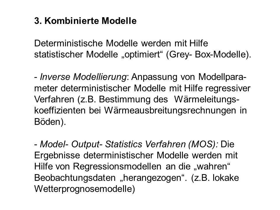 """3. Kombinierte Modelle Deterministische Modelle werden mit Hilfe statistischer Modelle """"optimiert (Grey- Box-Modelle)."""