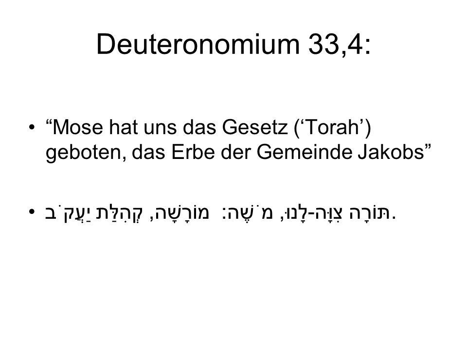 Deuteronomium 33,4: Mose hat uns das Gesetz ('Torah') geboten, das Erbe der Gemeinde Jakobs