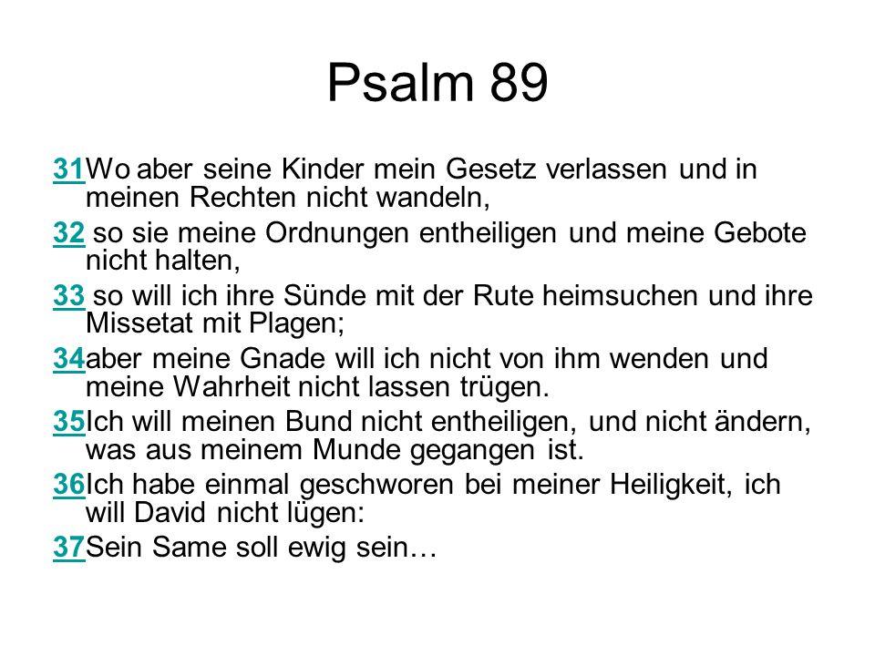 Psalm 89 31Wo aber seine Kinder mein Gesetz verlassen und in meinen Rechten nicht wandeln,