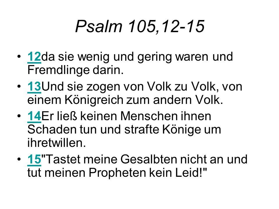 Psalm 105,12-15 12da sie wenig und gering waren und Fremdlinge darin.