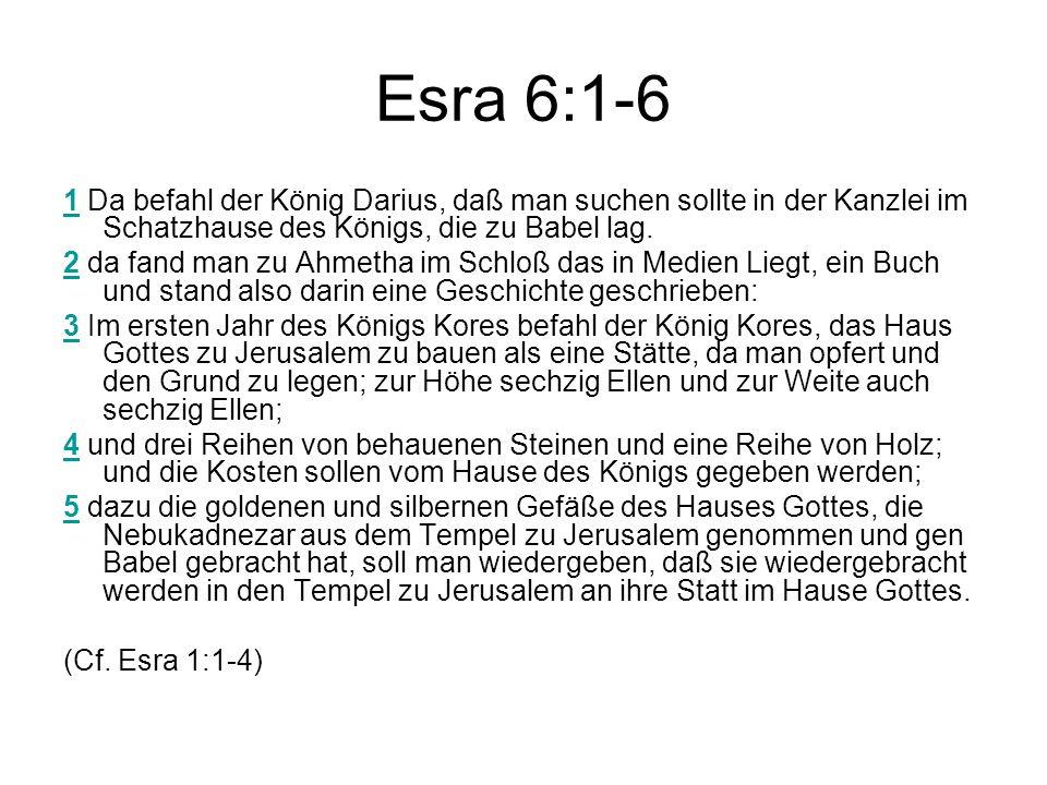 Esra 6:1-6 1 Da befahl der König Darius, daß man suchen sollte in der Kanzlei im Schatzhause des Königs, die zu Babel lag.