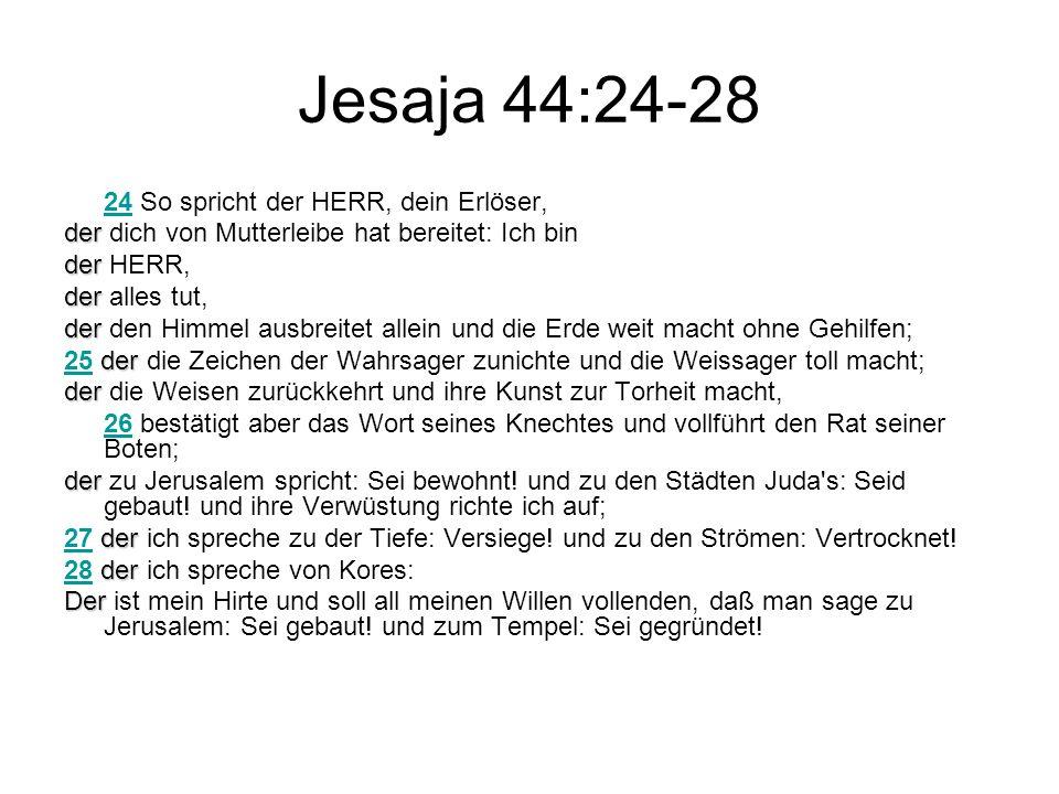 Jesaja 44:24-28 24 So spricht der HERR, dein Erlöser,