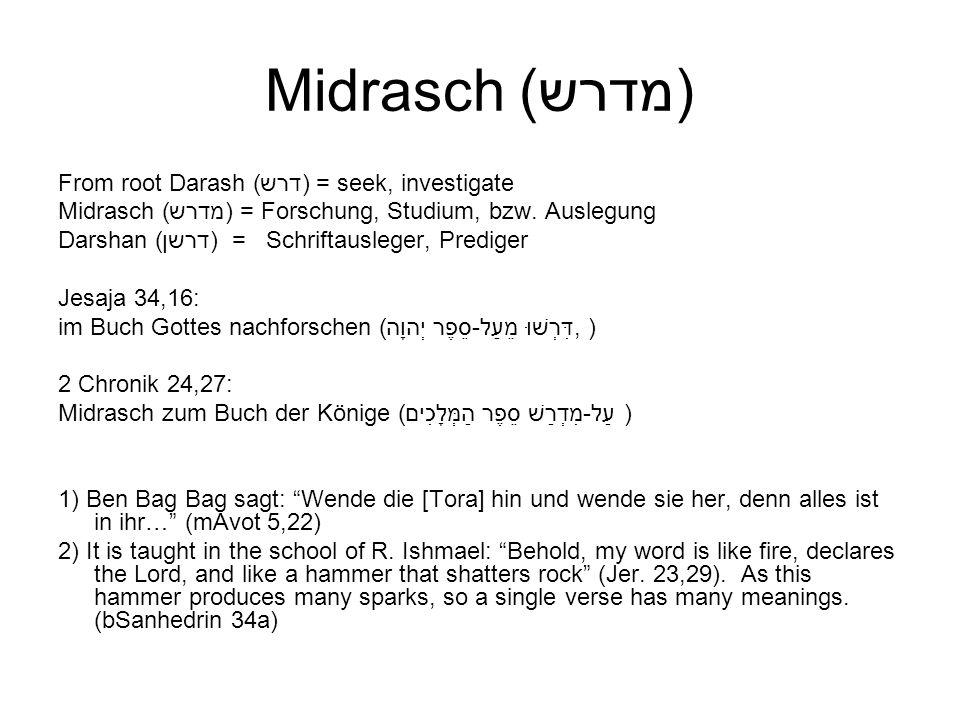 Midrasch (מדרש) From root Darash (דרש) = seek, investigate