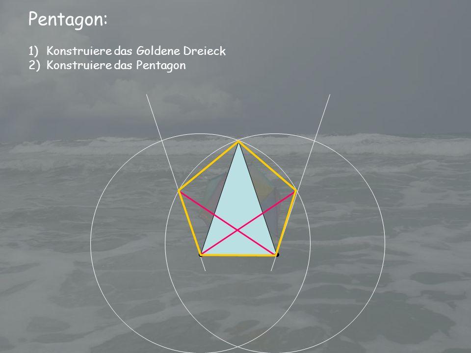 Pentagon: Konstruiere das Goldene Dreieck Konstruiere das Pentagon