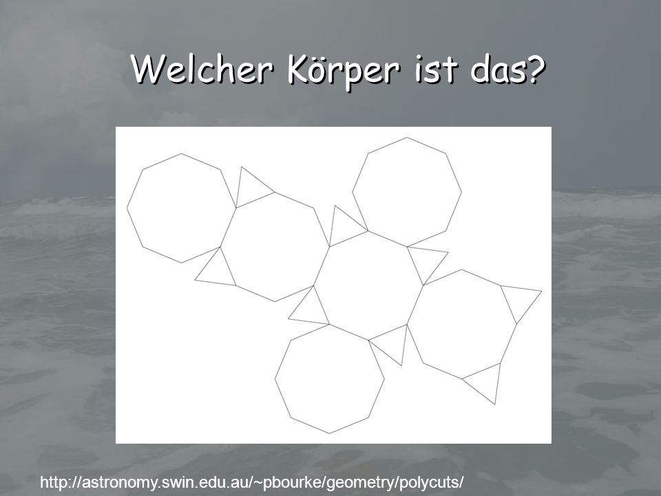 Welcher Körper ist das http://astronomy.swin.edu.au/~pbourke/geometry/polycuts/