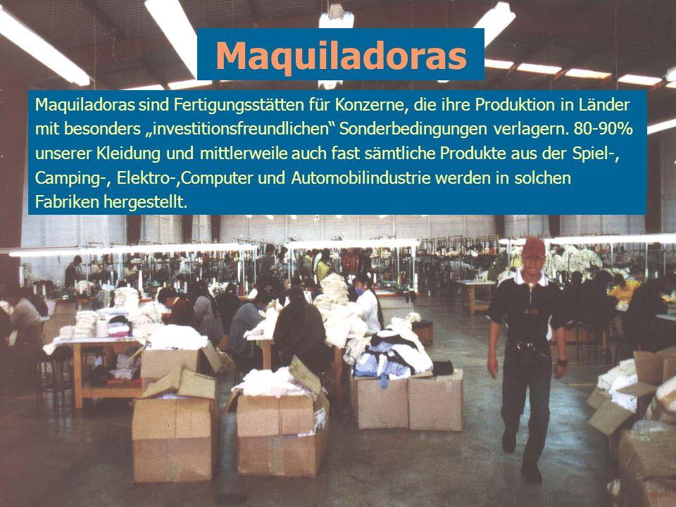 Maquiladoras Maquiladoras sind Fertigungsstätten für Konzerne, die ihre Produktion in Länder.