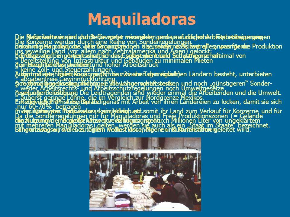 Maquiladoras Die Maquiladoras sind durch die meist miserablen und unwürdigen Arbeitsbedingungen.