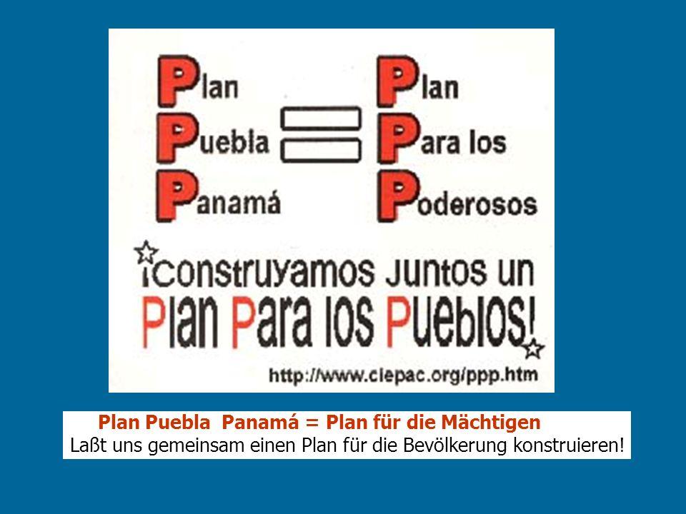 Plan Puebla Panamá = Plan für die Mächtigen