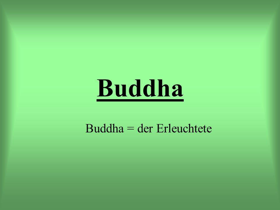 Buddha Buddha = der Erleuchtete