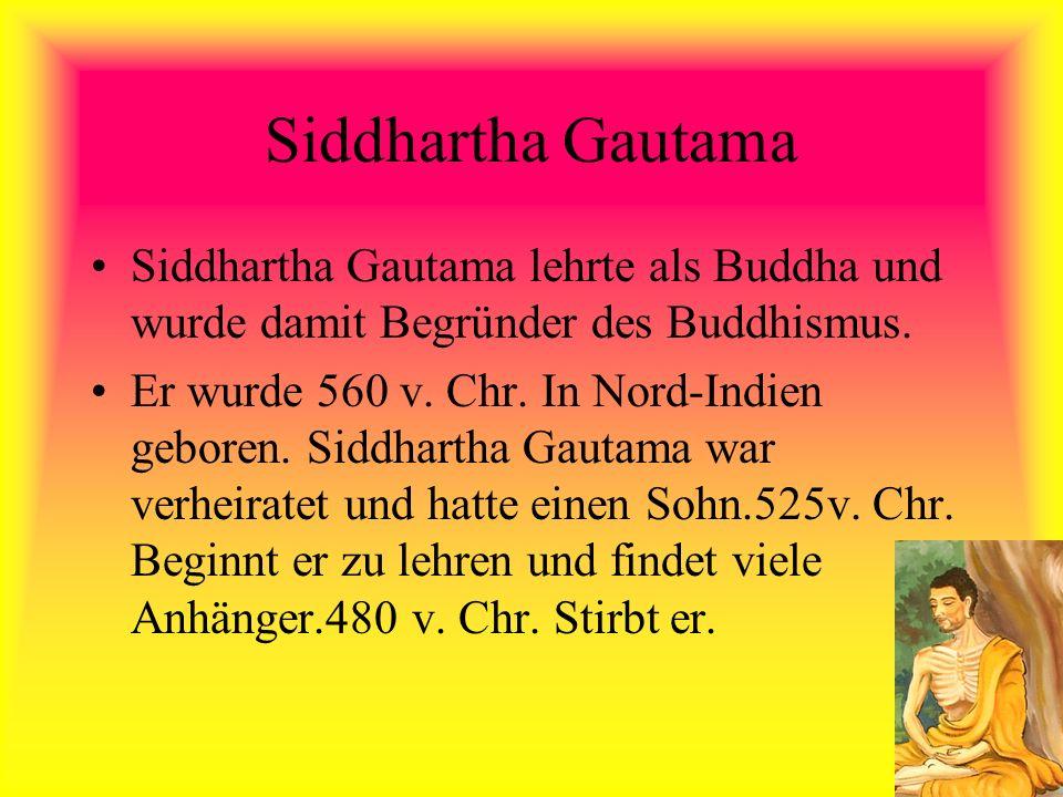 Siddhartha Gautama Siddhartha Gautama lehrte als Buddha und wurde damit Begründer des Buddhismus.