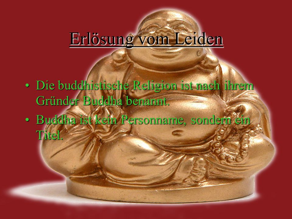 Erlösung vom Leiden Die buddhistische Religion ist nach ihrem Gründer Buddha benannt.