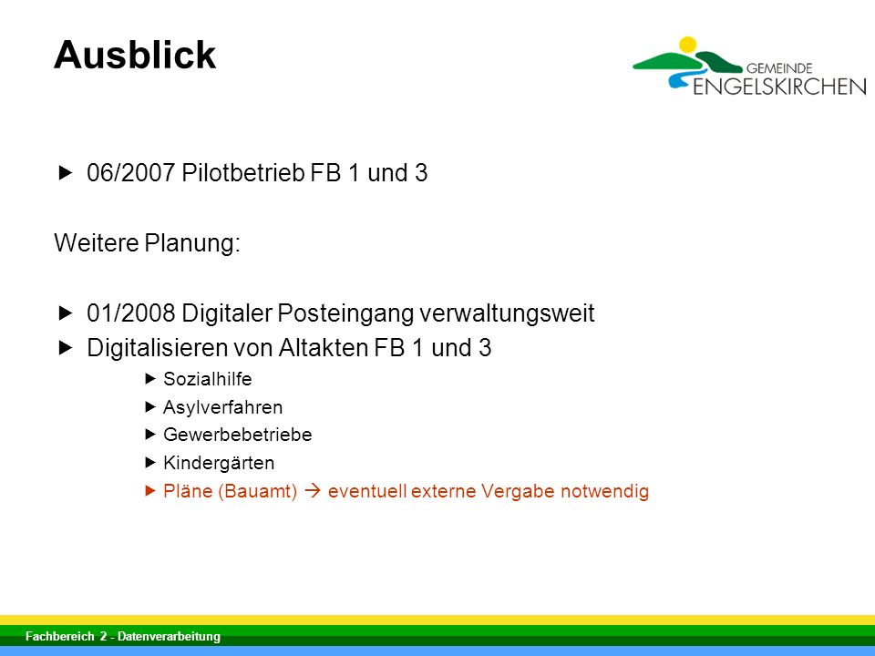 Ausblick 06/2007 Pilotbetrieb FB 1 und 3 Weitere Planung: