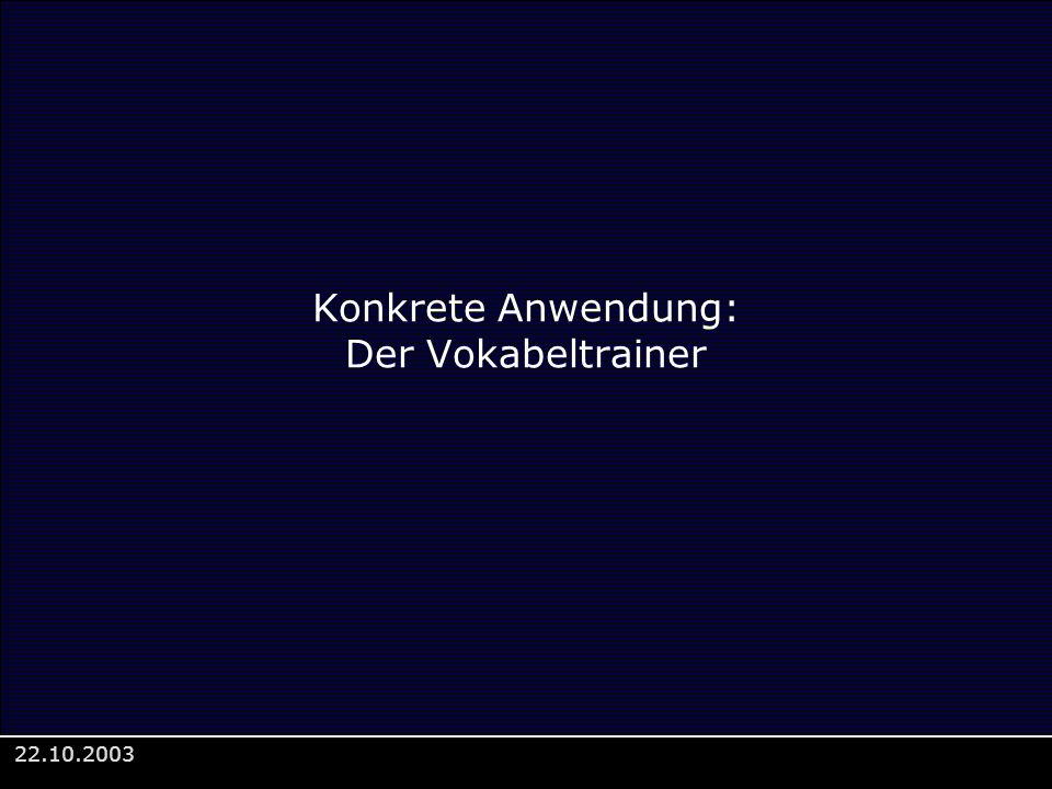 Konkrete Anwendung: Der Vokabeltrainer
