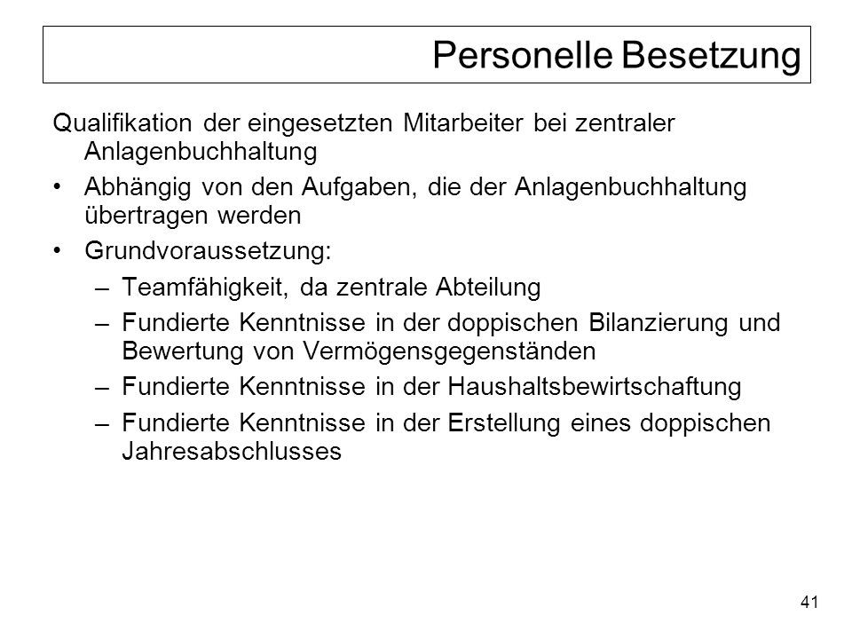 Personelle Besetzung Qualifikation der eingesetzten Mitarbeiter bei zentraler Anlagenbuchhaltung.