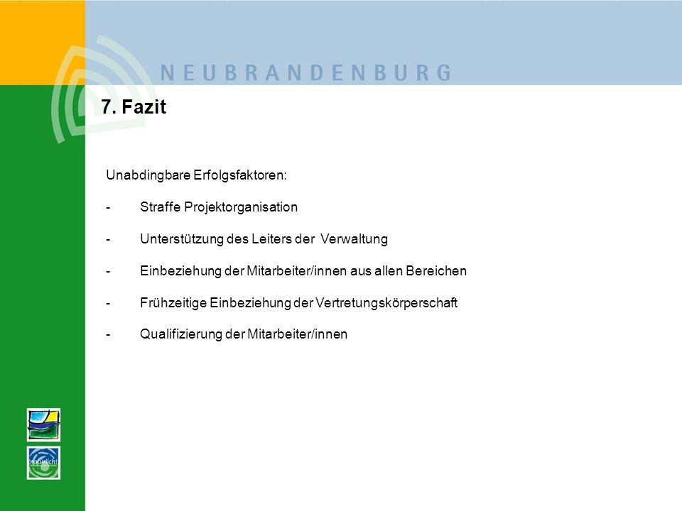 7. Fazit Unabdingbare Erfolgsfaktoren: Straffe Projektorganisation