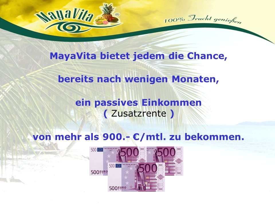 MayaVita bietet jedem die Chance, bereits nach wenigen Monaten,