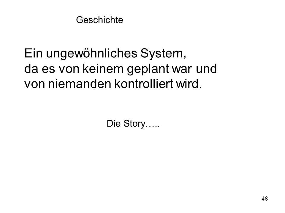 Ein ungewöhnliches System, da es von keinem geplant war und
