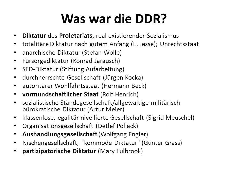 Was war die DDR Diktatur des Proletariats, real existierender Sozialismus. totalitäre Diktatur nach gutem Anfang (E. Jesse); Unrechtsstaat.